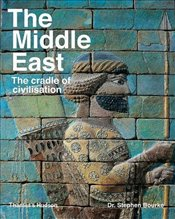 Middle East : The Cradle of Civilization - Bourke, Stephen