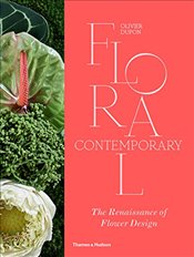 Floral Contemporary : The Renaissance of Flower Design - Dupon, Olivier