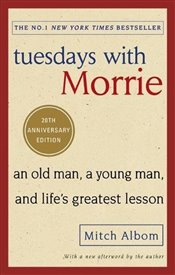 Tuesdays With Morrie : An old man, a young man, and lifes greatest lesson - Albom, Mitch
