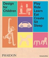 Design for Children : Play, Ride, Learn, Eat, Create, Sit, Sleep - Birks, Kimberlie