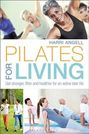 Pilates for Living: Get stronger, fitter and healthier for an active later life - Angell, Harri