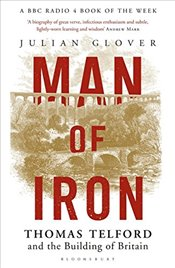 Man of Iron: Thomas Telford and the Building of Britain - Glover, Julian