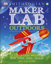 Maker Lab : Outdoors : 25 Super Cool Projects - Challoner, Jack