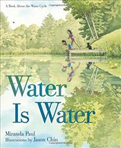 Water Is Water : A Book about the Water Cycle - Paul, Miranda