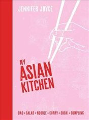 My Asian Kitchen : Bao, Salad, Noodle, Curry, Sushi, Dumpling - Joyce, Jennifer