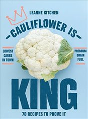 Cauliflower is King : 70 Recipes That Prove It - Kitchen, Leanne