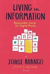 Living in Information : Responsible Design for Digital Places - Arango, Jorge S.