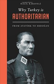 Why Turkey is Authoritarian : From Atatürk to Erdoğan - Karaveli, Halil