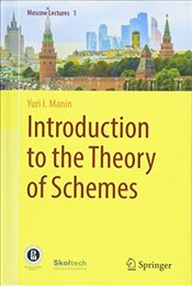Introduction to the Theory of Schemes (Moscow Lectures) - Manin, Yuri I.