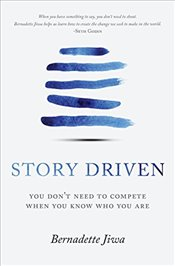 Story Driven : You dont need to compete when you know who you are - Jiwa, Bernadette