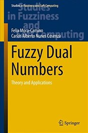 Fuzzy Dual Numbers: Theory and Applications (Studies in Fuzziness and Soft Computing) - Mora-Camino, Felix