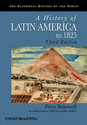 History of Latin America to 1825 - BAKEWELL, PETER