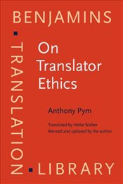 On Translator Ethics : Principles for mediation between cultures (Benjamins Translation Library) - Pym, Anthony
