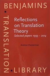 Reflections on Translation Theory : Selected papers 1993 - 2014 (Benjamins Translation Library) - Chesterman, Andrew