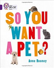 So You Want A Pet? : Band 08/Purple (Collins Big Cat) - Rooney, Anne