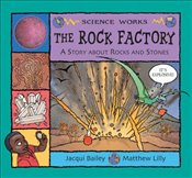 Rock Factory : A Story About Rocks and Stones (Science Works) - Bailey, Jacqui