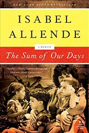 Sum of Our Days : A Memoir - Allende, Isabel