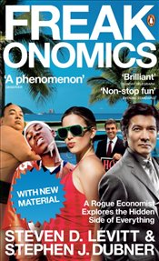 Freakonomics : A Rogue Economist Explores the Hidden Side of Everything - Levitt, Steven D.