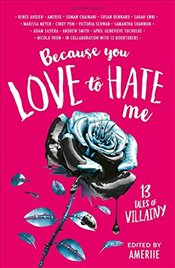 Because You Love to Hate Me : 13 Tales of Villainy - Ameriie,