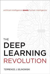 Deep Learning Revolution   - Sejnowski, Terrence J.