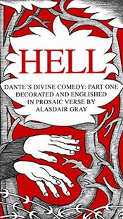 Dantes Divine Comedy : Hell : Decorated and Englished in Prosaic Verse by Alasdair Gray - Alighieri, Dante