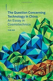 Question Concerning Technology in China - Hui, Yuk