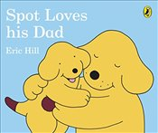 Spot Loves His Dad - Hill, Eric