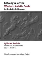 Catalogue of the Western Asiatic Seals in the British Museum (Volume 4): Cylinder Seals - Collon, Dominique