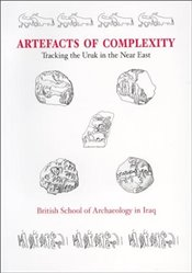 Artefacts of Complexity: Tracking the Uruk in the Near East: Report no. 5 (Iraq Archaeological Repor - POSTGATE, J.N.