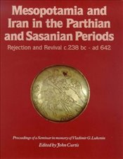 Mesopotamia and Iran in the Parthian and Sasanian Periods: Rejection and Revival, c.238 BC-AD 642 - Curtis, John