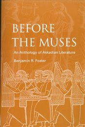 Before the Muses : An Anthology of Akkadian Literature - Foster, Benjamin R.