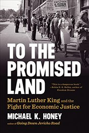 To the Promised Land : Martin Luther King and the Fight for Economic Justice - Honey, Michael K.