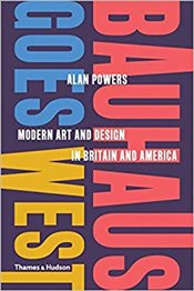 Bauhaus Goes West : Modern Art and Design in Britain and America - Powers, Alan