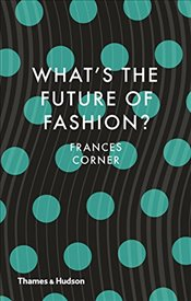 Whats the Future of Fashion? - Corner, Frances