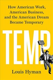 Temp : How American Work, American Business, and the American Dream Became Temporary - Hyman, Louis