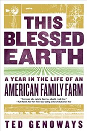 This Blessed Earth: A Year in the Life of an American Family Farm - Genoways, Ted