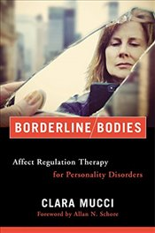 Borderline Bodies : Affect Regulation Therapy for Personality Disorders - Mucci, Clara