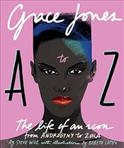 Grace Jones A to Z: The life of an icon – from Androgyny to Zula - Wide, Steve