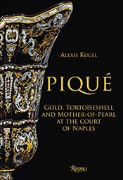 Pique : Gold, Tortoiseshell and Mother-of-Pearl at the Court of Naples - Kugel, Alexis