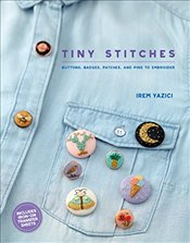 Tiny Stitches: Buttons, Badges, Patches, and Pins to Embroider - Yazıcı, İrem