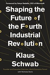 Shaping the Future of the Fourth Industrial Revolution - Schwab, Klaus