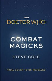 Doctor Who: Combat Magicks - Cole, Steve
