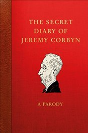 Secret Diary of Jeremy Corbyn: A Parody - Young, Lucien