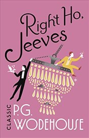 Right Ho, Jeeves: (Jeeves & Wooster) - Wodehouse, P.G.