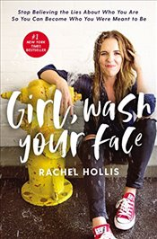 Girl Wash Your Face - Hollis, Rachel