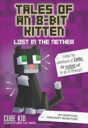 Tales of an 8-Bit Kitten : Lost in the Nether : An Unofficial Minecraft Adventure - Kid, Cube