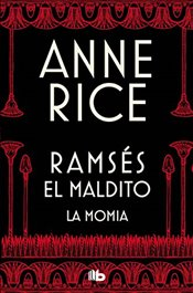 La Momia / The Mummy (Ramsés El Maldito) - Rice, Anne