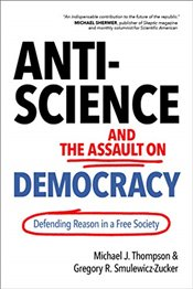 Anti-Science and the Assault on Democracy: Defending Reason in a Free Society - Thompson, Michael J.