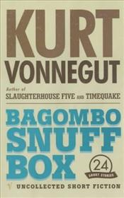 Bagombo Snuff Box : Uncollected Short Fiction - Vonnegut, Kurt