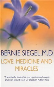 Love, Medicine and Miracles - SIEGEL, BERNIE